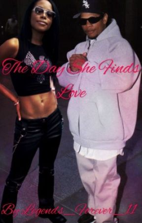 The Day She Finds Love(Eazy E,Aaliyah,NWA FanFic) by Legends_Forever_11
