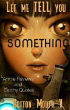 Anime Reviews: Let Me Tell You Something (Catchy Quotes!!) by WitchWithALabCoat