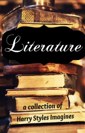 Literature -- a Collection of Harry Styles Imagines by The1DLads