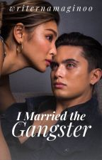 I Married the Gangster by writernamaginoo
