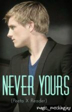 Never Yours (Peeta Mellark X Reader) by -fromthehallows