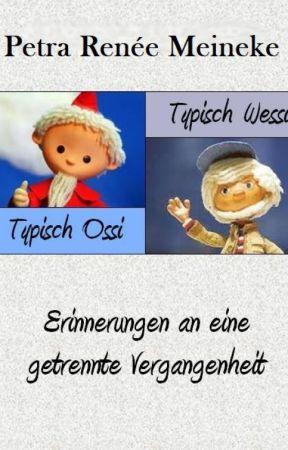 Typisch Ossi - typisch Wessi! Erinnerungen an eine getrennte Vergangenheit by Petra-Renee-Meineke