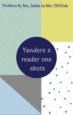 One shot(s) Yandere! Male X (female)Reader [no longer updating] by bts_bnha
