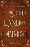 The Secret Land of Otrâlmondé [1 | The Other Realms Series] cover
