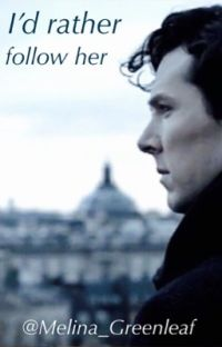 I'd rather follow her [Sherlock Holmes] cover