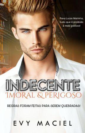 Indecente, imoral e perigoso - COMPLETA by evymaciel