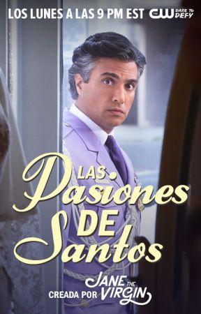 Las pasiones de Santos by JaneTheVirgin