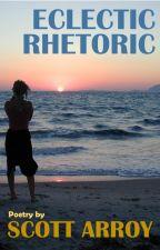 Eclectic Rhetoric by ScottArroy