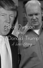 Bob Duncan and Donald Trump by gdragonslefttitty