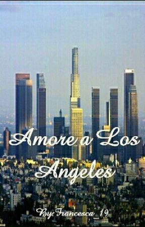 Amore a Los Angeles (IN FASE DI CORREZIONE) by Hippie4091