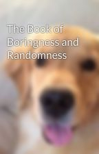 The Book of Boringness and Randomness by PeachesandGrace