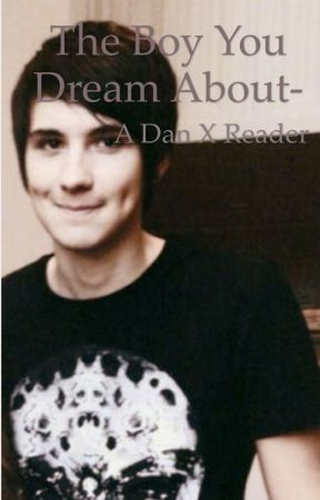 The boy you dream about- Danisnotonfire X reader by hannahliz17