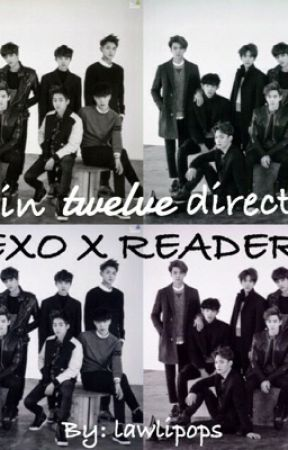 Love in twelve directions. [ EXO X READER ] by lawlipops