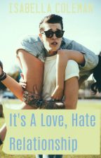 Its A Love, Hate Relationship. (Completed and under edit) by Dizzy_Izzy