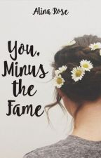 You, Minus the Fame by AspiringAlina