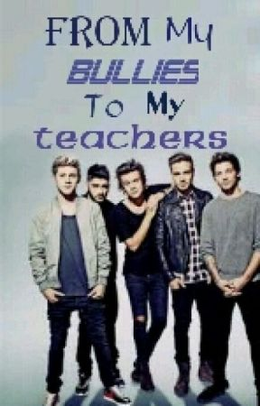 From My Bullies to My Teachers (1D) by ChaChaG97