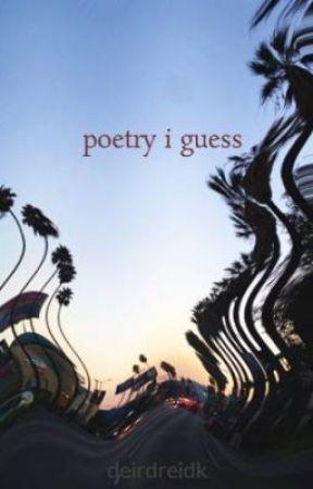 poetry i guess by deirdreidk