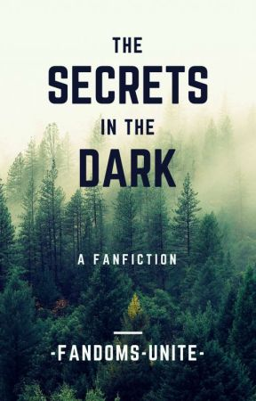 Secrets In The Dark by -Fandoms-Unite-