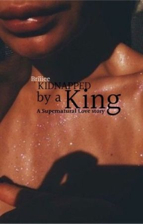 Kidnapped by a King (Supernatural/BWWM)   by briiiee
