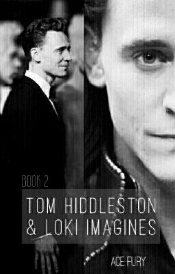 Tom Hiddleston and Loki Imagines - Bk. 2