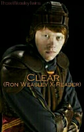 Clear (Ron Weasley X Reader) by -Ambivalence
