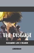 The Disguise 【 Kagamine Len X Reader 】 by LorenoSan