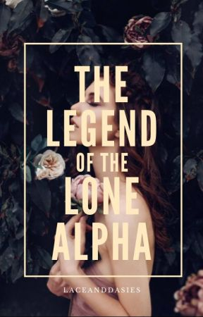 The Legend of the Lone Alpha by LaceAndDaisies