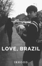 Love, Brazil // C.H // [COMPLETE✓] by irhood
