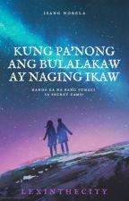 Kung Pa'nong Ang Bulalakaw Ay Naging Ikaw [Completed] ni LexInTheCity
