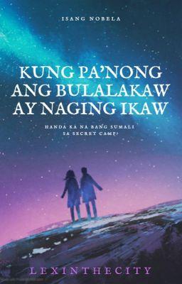 Kung Pa'nong Ang Bulalakaw Ay Naging Ikaw [Completed]