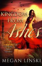 Kingdom From Ashes (Kingdom Saga #1) by MeganLinski