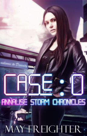 Case: 0 (Annalise Storm Chronicles Book #1) by MayFreighter