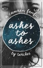 ashes to ashes ➵ camren by txrches