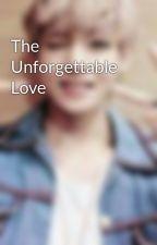 The Unforgettable Love by VTaeTaehyungV
