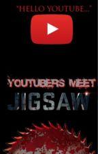 YouTubers Meet Jigsaw by Rclarke115