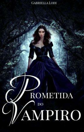 Prometida do Vampiro || REESCREVENDO E REPOSTANDO || by Menina_Do_Malik