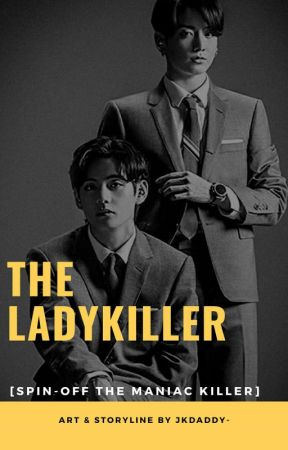 The Ladykiller»JJK[COMPLETED]+The Maniac Killer»KTH[DISCONTINUED] by jkdaddy-
