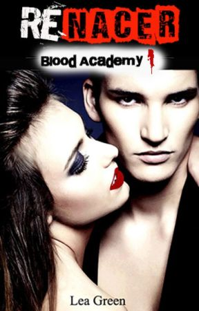 Blood Academy 1: Renacer by LeaGreen