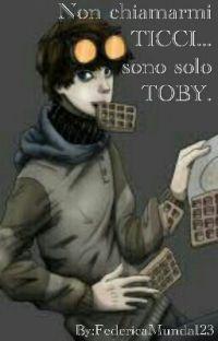 NON CHIAMARMI TICCI...SONO SOLO TOBY. cover