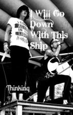 I will go down with this ship by thinkinq