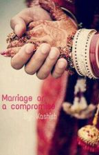 Marriage or a compromise by kagrawal1297