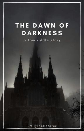 The Dawn of Darkness || T. Riddle by EmilyTheHorcrux