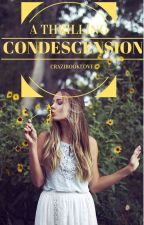 A Thrilling Condescension by Crazibooklove