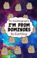 I'm From Dominoes: An Autobiography by EatASlice