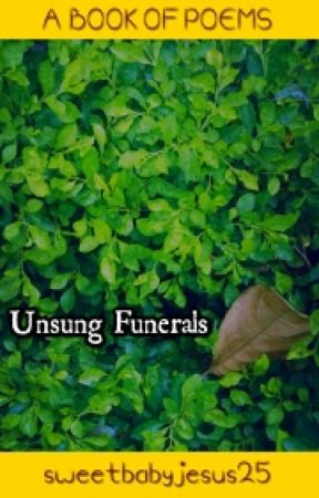 Unsung Funerals by sweetbabyjesus25