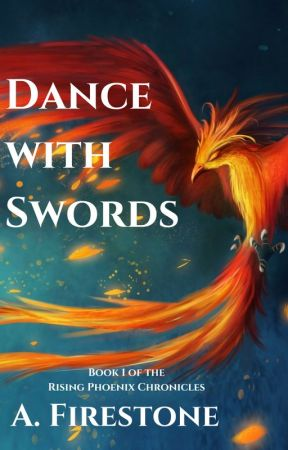 Dance with Swords   Book 1 of the Rising Phoenix Chronicles by Ashburn1198