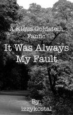It was always my fault [a Klaus Goldstein fanfic] by _maroon_03