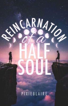 Reincarnation of a Half Soul by pixieblaire