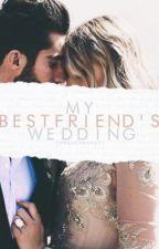 My Bestfriend's Wedding. by insanexsanity
