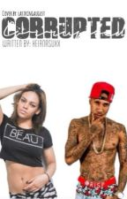Corrupted (A Tyga Love Story) COMPLETED by ArtistryByBadu